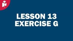 Lesson 13 Exercise G