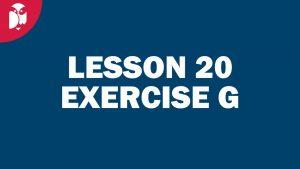Lesson 20 Exercise G