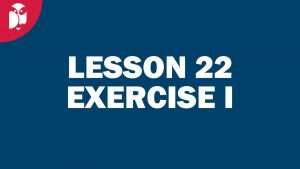 Lesson 22 Exercise I