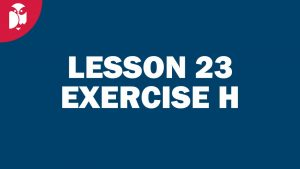 Lesson 23 Exercise H