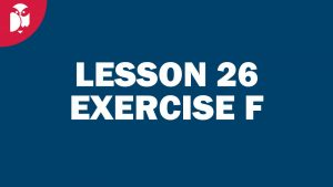 Lesson 26 Exercise F