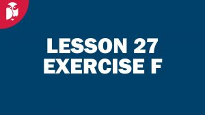 Lesson 27 Exercise F