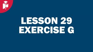 Lesson 29 Exercise G