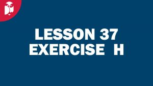 Lesson 37 Exercise H