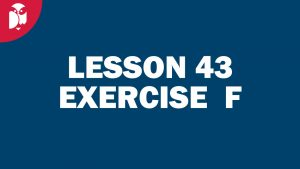 Lesson 43 Exercise F