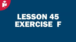 Lesson 45 Exercise F